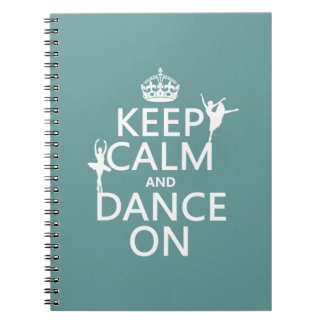 Keep Calm and Dance On (ballet) (all colors) Spiral Note Books
