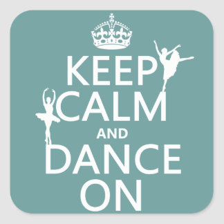 Keep Calm and Dance On (ballet) (all colors) Square Sticker