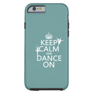Keep Calm and Dance On (ballet) (all colors) Tough iPhone 6 Case