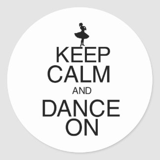 Keep Calm and Dance On Classic Round Sticker