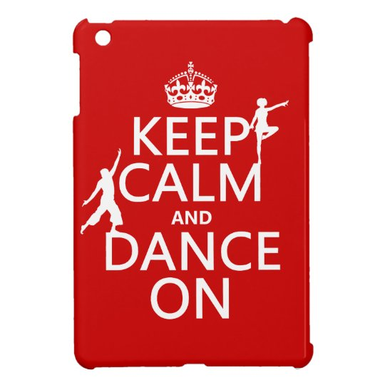 Keep Calm and Dance On (in all colors) iPad Mini Cover