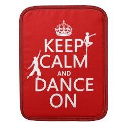 iPad Sleeve with Keep Calm and Dance On design