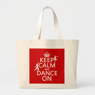 Keep Calm and Dance On (in all colors) Large Tote Bag
