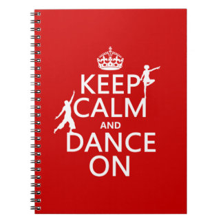 Keep Calm and Dance On (in all colors) Note Book