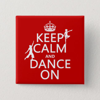 Keep Calm and Dance On (in all colors) Pinback Button