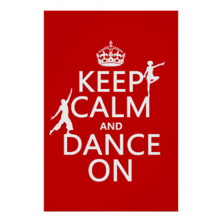 Keep Calm and Dance On (in all colors) Poster