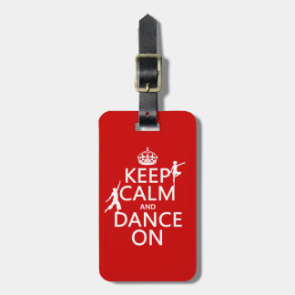 Keep Calm and Dance On (in all colors) Tag For Luggage