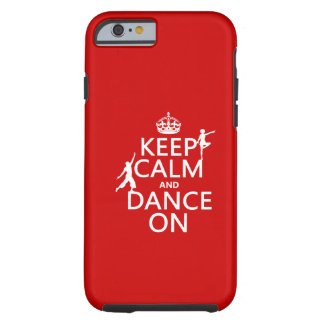 Keep Calm and Dance On (in all colors) Tough iPhone 6 Case