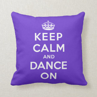 Keep Calm and Dance On Pillows
