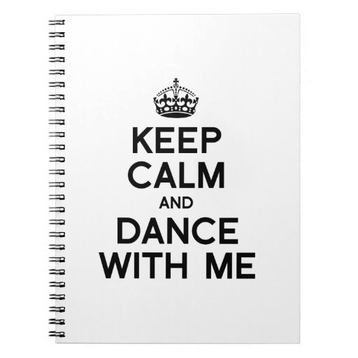 KEEP CALM AND DANCE WITH ME.png Notebook