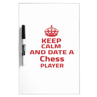 Keep calm and date a Chess player Dry Erase Board