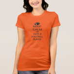 Keep Calm And Date A Football Player T-Shirt