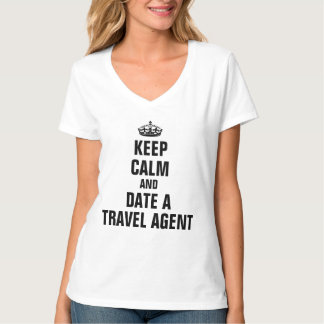 Keep calm and date a travel agent t shirt
