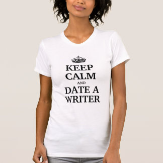 Keep calm and date a Writer T-Shirt