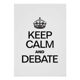 KEEP CALM AND DEBATE POSTER