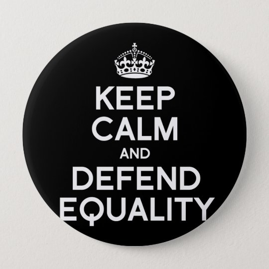 KEEP CALM AND DEFEND EQUALITY BUTTON