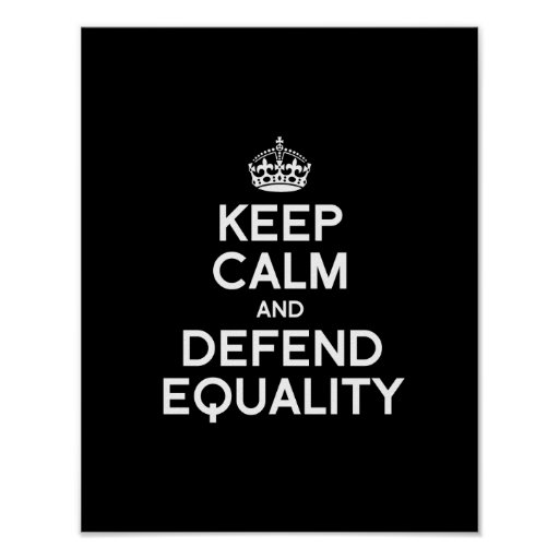 KEEP CALM AND DEFEND EQUALITY POSTERS