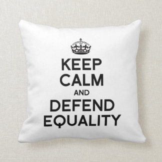 KEEP CALM AND DEFEND EQUALITY THROW PILLOWS