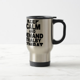 Keep calm and demand trial by combat.png travel mug