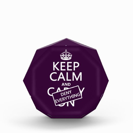 Keep Calm and Deny Everything - all colors Acrylic Award