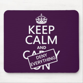 Keep Calm and Deny Everything - all colors Mouse Pad