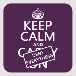 Keep Calm and Deny Everything - all colors Square Sticker