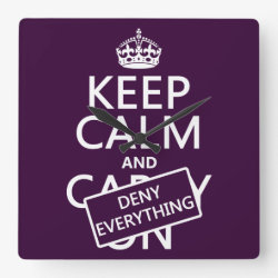 Square Wall Clock with Keep Calm and Deny Everything design