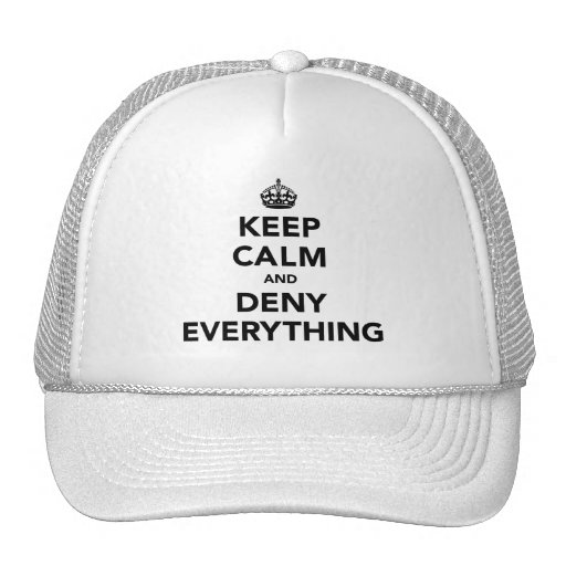 Keep Calm and Deny Everything Hats