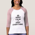 Keep Calm and Deny Everything Shirt