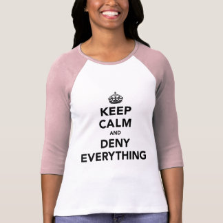 Keep Calm and Deny Everything T Shirt