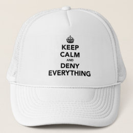 Keep Calm and Deny Everything Trucker Hat