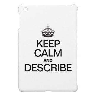 KEEP CALM AND DESCRIBE iPad MINI CASE