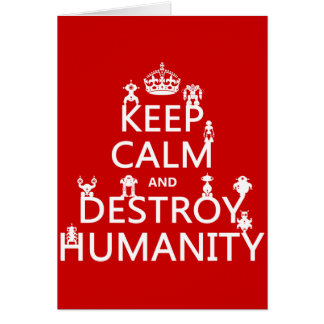 Keep Calm and Destroy Humanity (robots) Greeting Cards