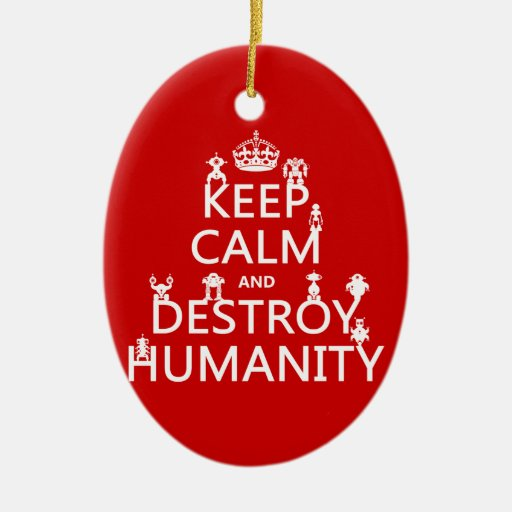 Keep Calm and Destroy Humanity (robots) Christmas Ornaments