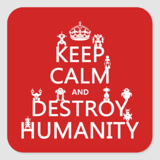 Keep Calm and Destroy Humanity (robots) Square Sticker