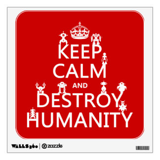 Keep Calm and Destroy Humanity (robots) Wall Decal