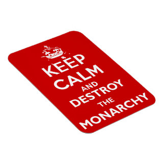Keep Calm and Destroy the Monarchy Magnet