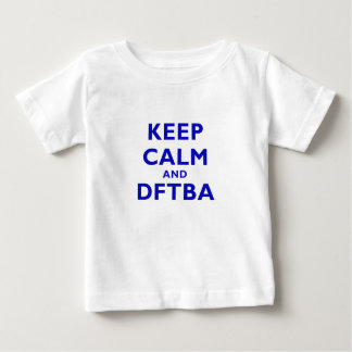 Keep Calm and DFTBA Baby T-Shirt