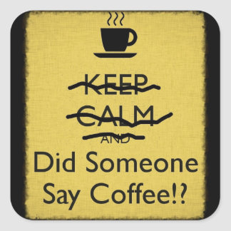Keep Calm and Did Someone Say Coffee Square Sticker