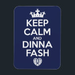 "Keep Calm and Dinna Fash Magnet<br><div class=""desc"">Keep Calm and Dinna Fash. It&#39;s the Scottish way for saying there&#39;s nothing to worry about.</div>"