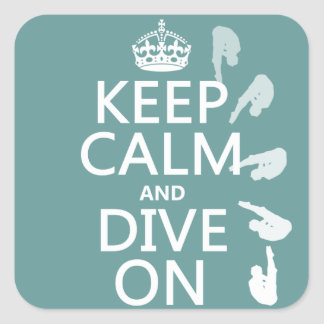 Keep Calm and Dive On (in any color) Square Sticker