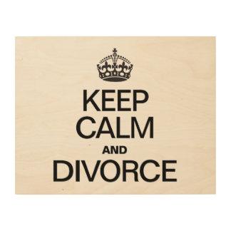 KEEP CALM AND DIVORCE WOOD CANVAS