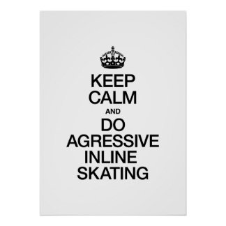 KEEP CALM AND DO AGRESSIVE INLINE SKATING PRINT
