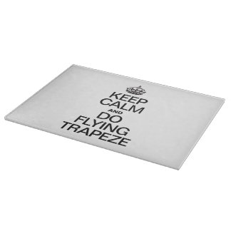 KEEP CALM AND DO FLYING TRAPEZE CUTTING BOARD