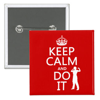 Keep Calm and Do It (any background color) Pinback Button