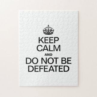 KEEP CALM AND DO NOT BE DEFEATED JIGSAW PUZZLES