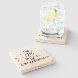 KEEP CALM AND DO NOT BE SELF ABSORBED STONE COASTER
