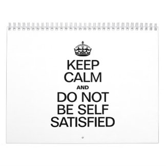 KEEP CALM AND DO NOT BE SELF SATISFIED WALL CALENDAR