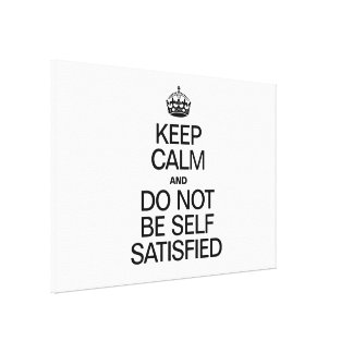 KEEP CALM AND DO NOT BE SELF SATISFIED CANVAS PRINT