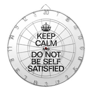 KEEP CALM AND DO NOT BE SELF SATISFIED DART BOARD